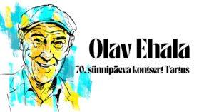 Olav Ehala 70. sünnipäeva kontsert Tartus @ Vanemuise kontserdimaja